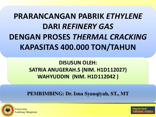 Universitas Lambung Mangkurat Program Study Teknik Kimia Program Studi TEKNIK KIMIA PRARANCANGAN PABRIK ETHYLENE DARI REFI...