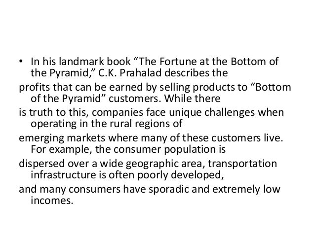 """• In his landmark book """"The Fortune at the Bottom of   the Pyramid,"""" C.K. Prahalad describes theprofits that can be earned..."""