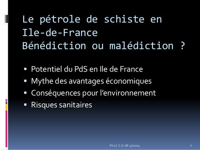 Le pétrole de schiste en Ile-de-France Bénédiction ou malédiction ?  Potentiel du PdS en Ile de France  Mythe des avanta...