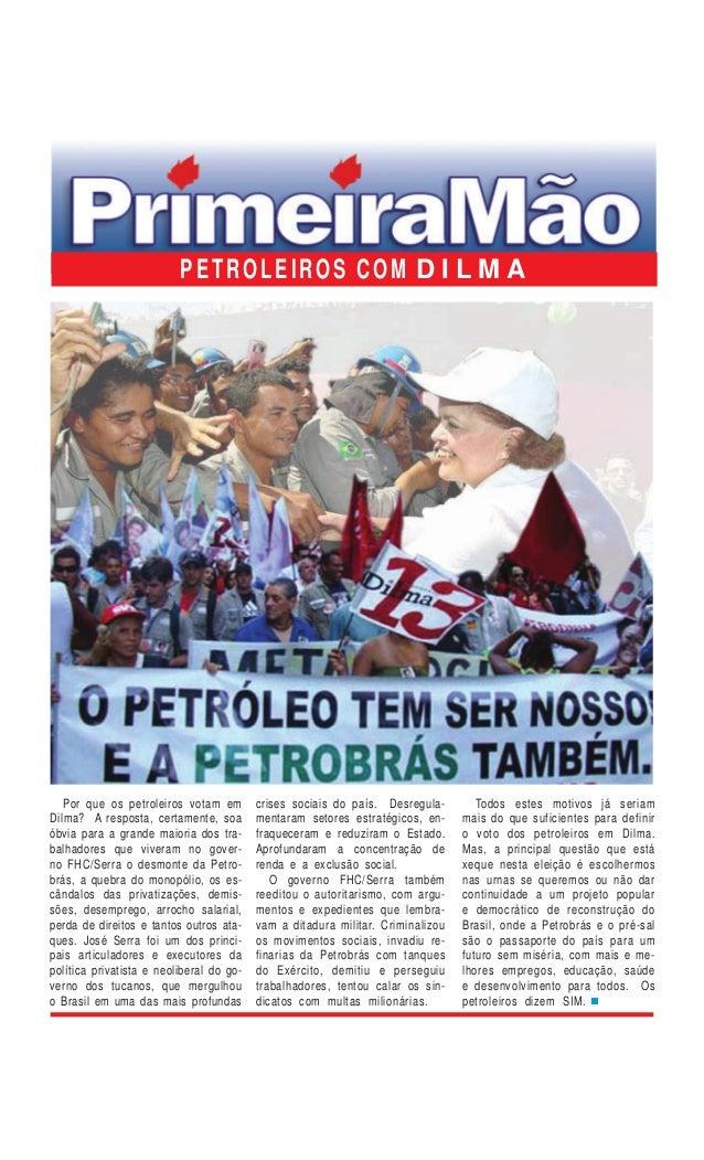 Por que os petroleiros votam em Dilma? A resposta, certamente, soa óbvia para a grande maioria dos tra- balhadores que viv...