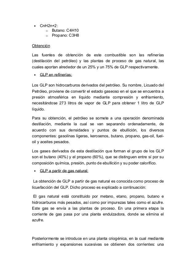 • CnH2n+2:o Butano: C4H10o Propano: C3H8ObtenciónLas fuentes de obtención de este combustible son las refinerías(destilaci...