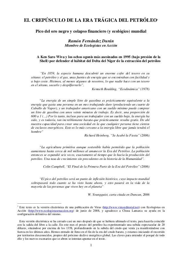 1 EL CREPÚSCULO DE LA ERA TRÁGICA DEL PETRÓLEO1 Pico del oro negro y colapso financiero (y ecológico) mundial Ramón Fernán...