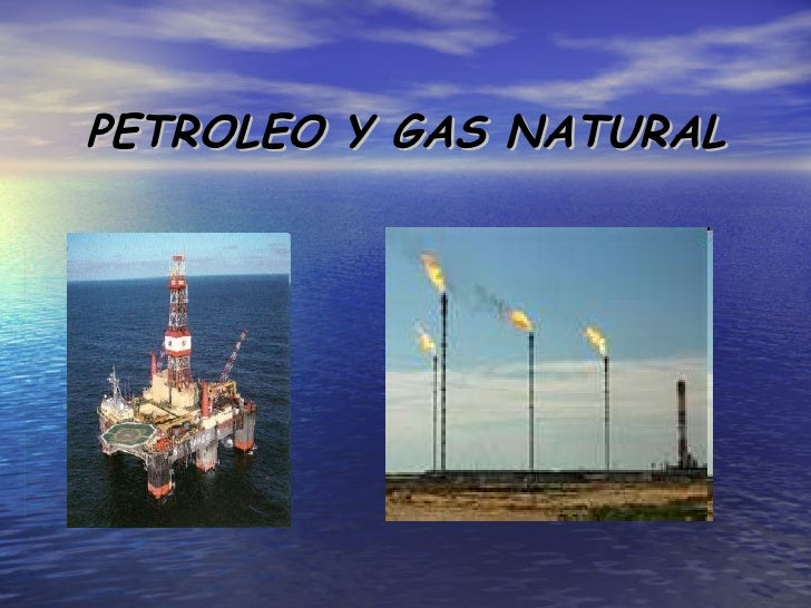 El petr leo y el gas natural for Gas ciudad o gas natural