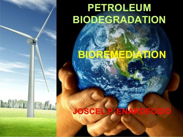 PETROLEUM BIODEGRADATION BIOREMEDIATION  JOSCEL P. ENARDECIDO