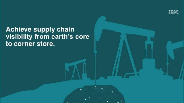 Achieve supply chain visibility from earth's core to corner store.