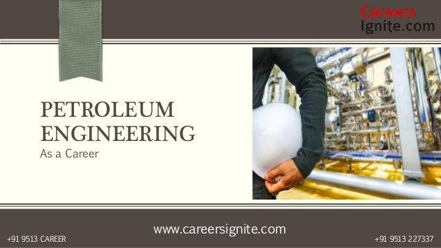 www.careersignite.com +91 9513 227337+91 9513 CAREER PETROLEUM ENGINEERING As a Career
