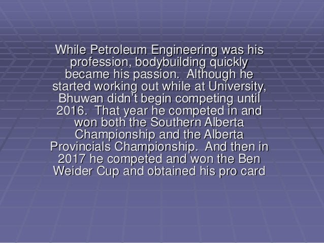 While Petroleum Engineering was his profession, bodybuilding quickly became his passion. Although he started working out w...
