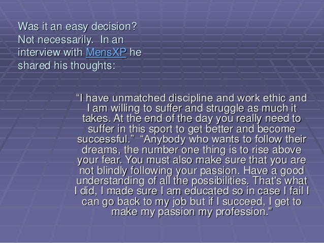 """Was it an easy decision? Not necessarily. In an interview with MensXP he shared his thoughts: """"I have unmatched discipline..."""