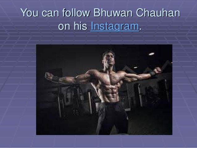 You can follow Bhuwan Chauhan on his Instagram.