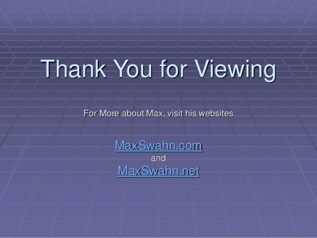 Thank You for Viewing For More about Max, visit his websites MaxSwahn.com and MaxSwahn.net