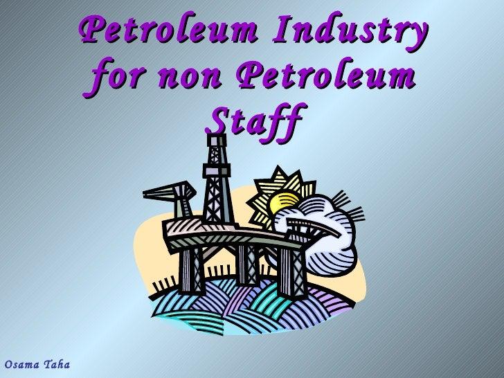 Petroleum Industry for non Petroleum Staff Osama Taha
