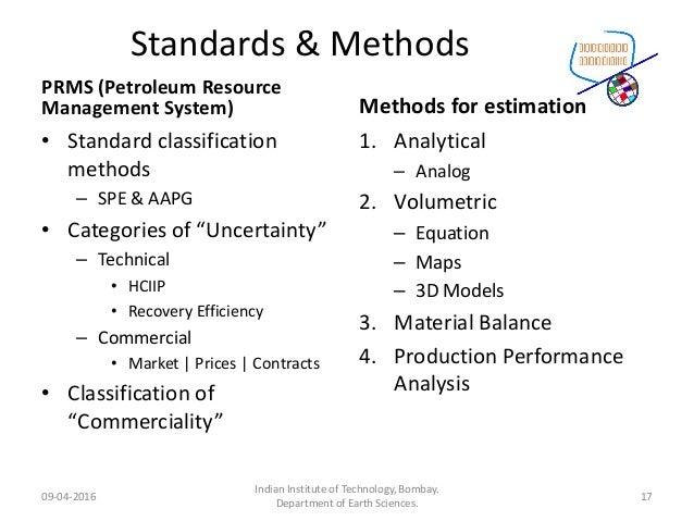 Standards & Methods PRMS (Petroleum Resource Management System) • Standard classification methods – SPE & AAPG • Categorie...