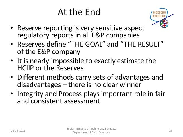 """At the End • Reserve reporting is very sensitive aspect regulatory reports in all E&P companies • Reserves define """"THE GOA..."""