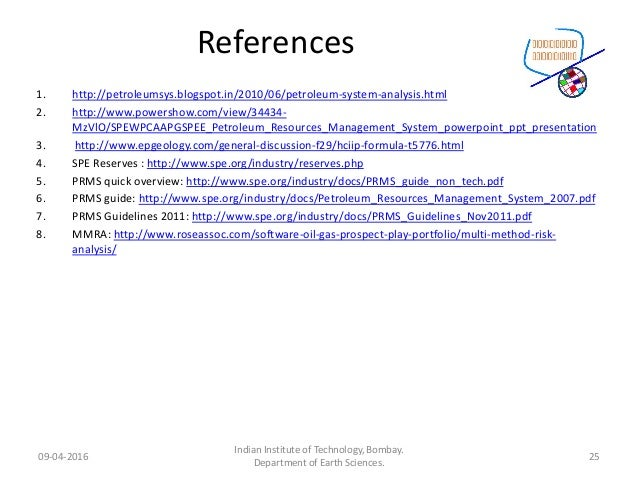 References 1. http://petroleumsys.blogspot.in/2010/06/petroleum-system-analysis.html 2. http://www.powershow.com/view/3443...