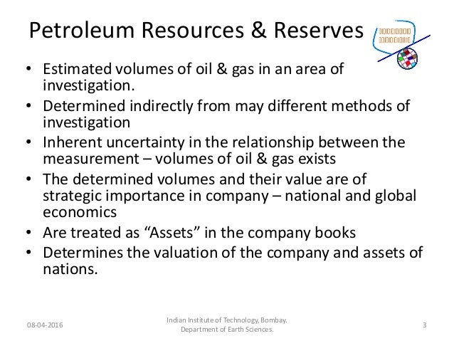 Petroleum Resources & Reserves • Estimated volumes of oil & gas in an area of investigation. • Determined indirectly from ...