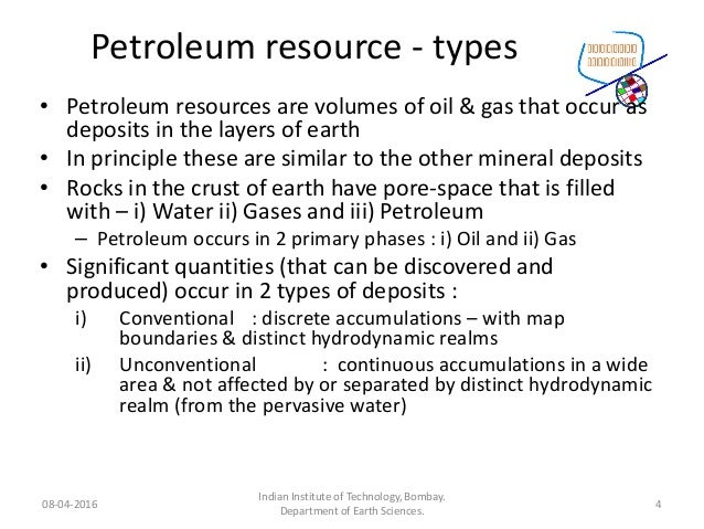 Petroleum resource - types • Petroleum resources are volumes of oil & gas that occur as deposits in the layers of earth • ...