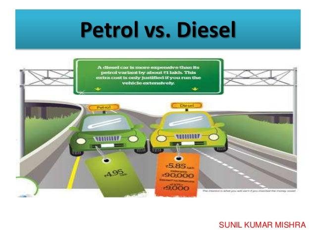 Petrol vs. Diesel  SUNIL KUMAR MISHRA
