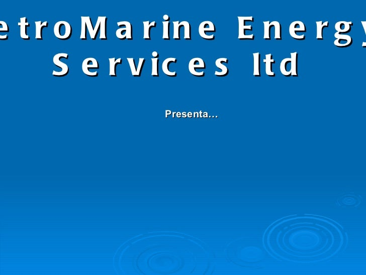 Presenta… PetroMarine Energy  Services ltd