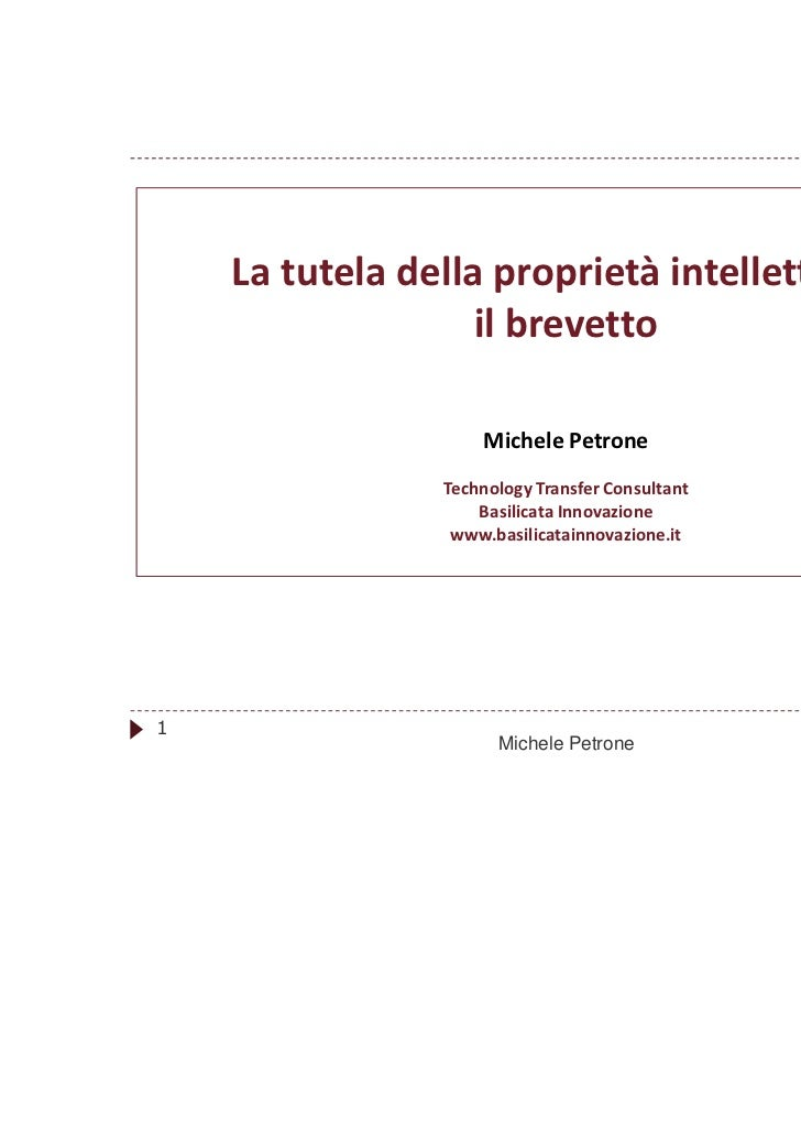 La tutela della proprietà intellettuale:                   il brevetto                    Michele Petrone                T...
