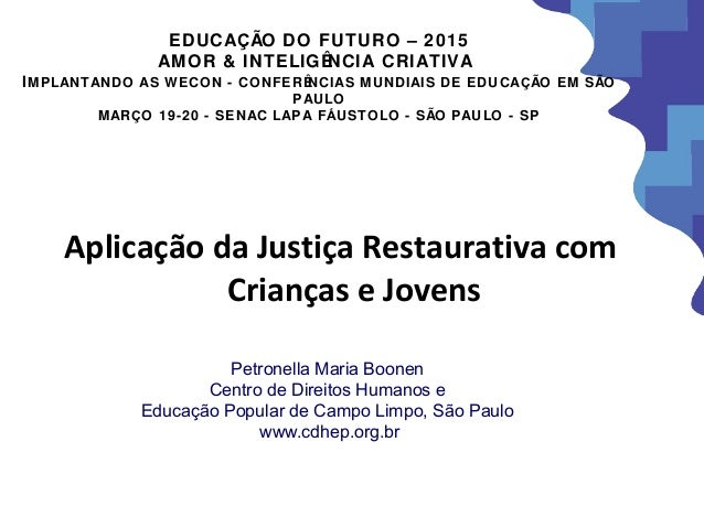 Aplicação da Justiça Restaurativa com Crianças e Jovens Petronella Maria Boonen Centro de Direitos Humanos e Educação Popu...