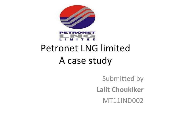 Petronet LNG limited    A case study              Submitted by            Lalit Choukiker              MT11IND002