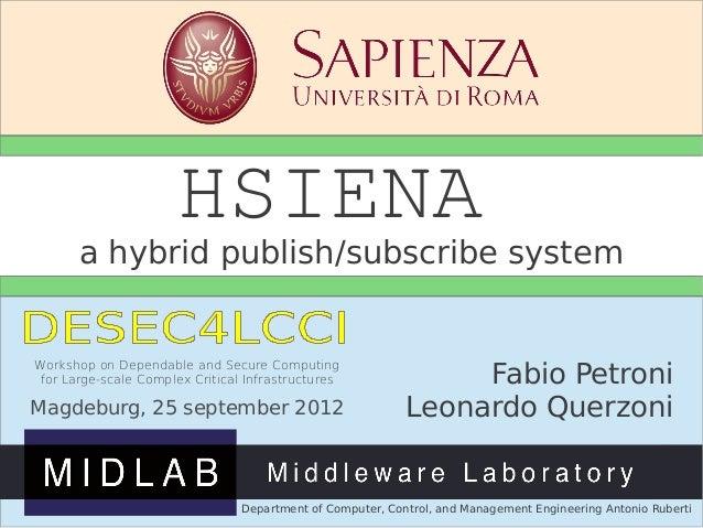 Magdeburg sept 25 2012 DESEC4LCCI HSIENA a hybrid publish/subscribe system Fabio Petroni Leonardo Querzoni Department of C...