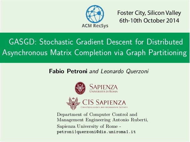 GASGD: Stochastic Gradient Descent for Distributed Asynchronous Matrix Completion via Graph Partitioning Fabio Petroni Cyb...