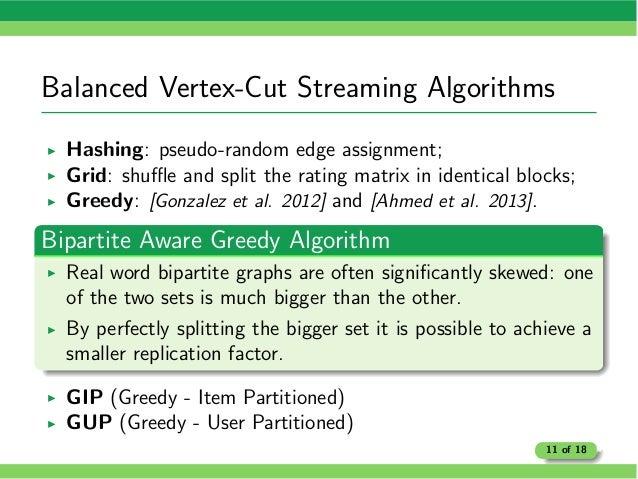 Balanced Vertex-Cut Streaming Algorithms I Hashing: pseudo-random edge assignment; I Grid: shu✏e and split the rating matr...