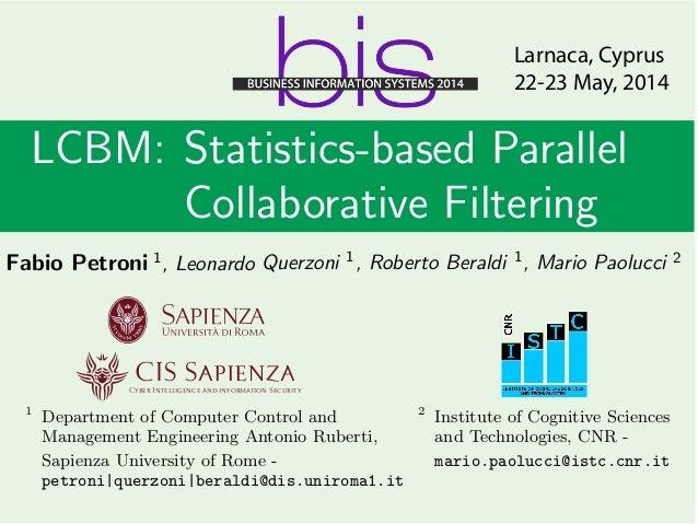 LCBM: Statistics-based Parallel Collaborative Filtering Fabio Petroni 1, Leonardo Querzoni 1, Roberto Beraldi 1, Mario Pao...