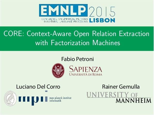 CORE: Context-Aware Open Relation Extraction with Factorization Machines Fabio Petroni Luciano Del Corro Rainer Gemulla