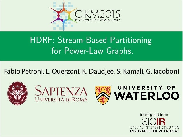 HDRF: Stream-Based Partitioning for Power-Law Graphs. travel grant from Fabio Petroni, L. Querzoni, K. Daudjee, S. Kamali,...