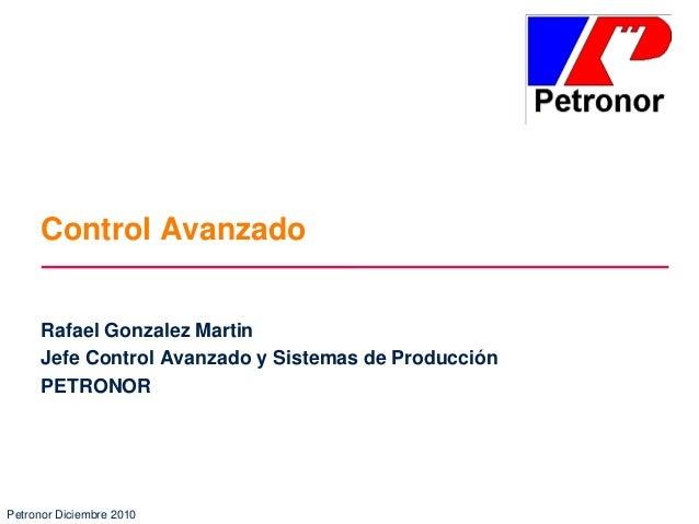 Control Avanzado Rafael Gonzalez Martin Jefe Control Avanzado y Sistemas de Producción PETRONOR  Petronor Diciembre 2010