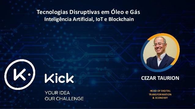 Tecnologias Disruptivas em Óleo e Gás Inteligência Artificial, IoT e Blockchain CEZAR TAURION HEAD OF DIGITAL TRANSFORMATI...