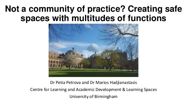 Not a community of practice? Creating safe spaces with multitudes of functions Dr Petia Petrova and Dr Marios Hadjianastas...