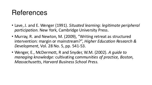 References • Lave, J. and E. Wenger (1991). Situated learning: legitimate peripheral participation. New York, Cambridge Un...