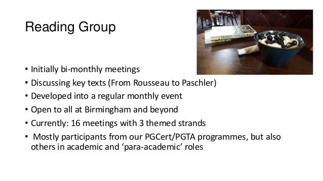 Reading Group • Initially bi-monthly meetings • Discussing key texts (From Rousseau to Paschler) • Developed into a regula...
