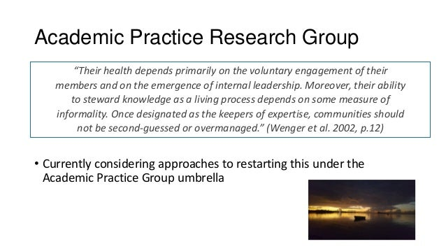 Academic Practice Research Group • Discontinued in 2015 after convener left the university • Purpose to share research in ...