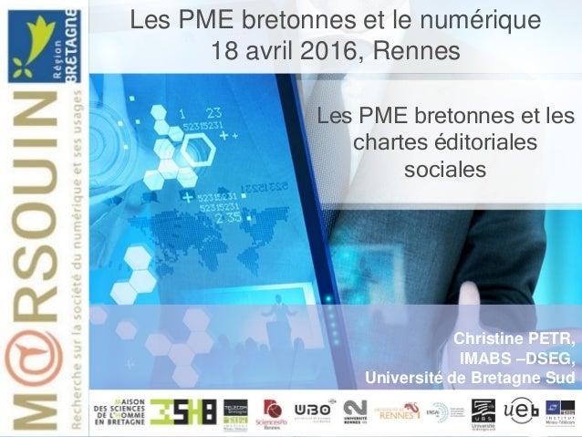 Les PME bretonnes et les chartes éditoriales sociales Christine PETR, IMABS –DSEG, Université de Bretagne Sud Les PME bret...
