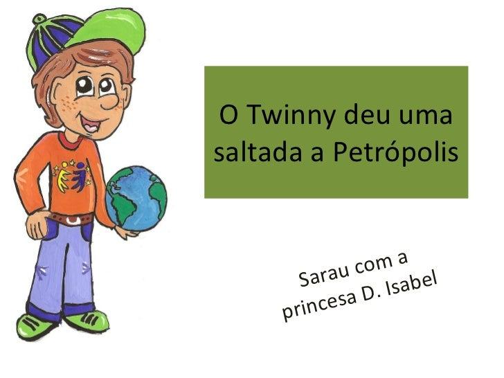O Twinny deu uma saltada a Petrópolis Sarau com a princesa D. Isabel