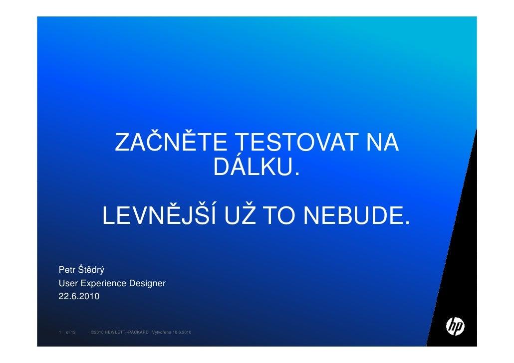 ZAČNĚTE TESTOVAT NA                            DÁLKU.                  LEVNĚJŠÍ UŽ TO NEBUDE.  Petr Štědrý User Experience...