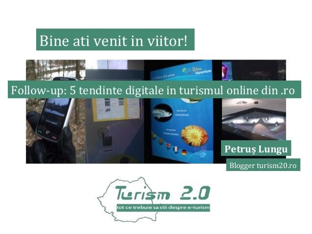 Bine ati venit in viitor! Follow-up: 5 tendinte digitale in turismul online din .ro  Petruș Lungu Blogger turism20.ro