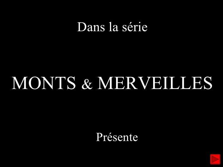 Dans la série MONTS  &  MERVEILLES Jean-Jacques MONTEGNIES Présente