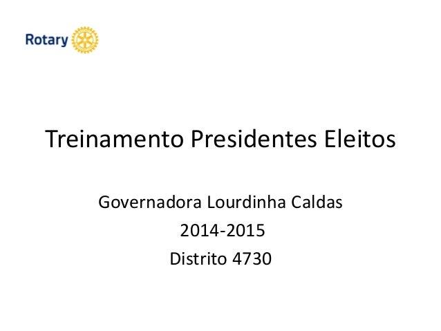 Treinamento Presidentes Eleitos Governadora Lourdinha Caldas 2014-2015 Distrito 4730