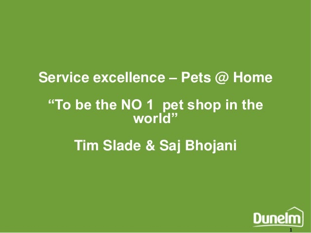 """Service excellence – Pets @ Home """"To be the NO 1 pet shop in the world""""  Tim Slade & Saj Bhojani  1"""