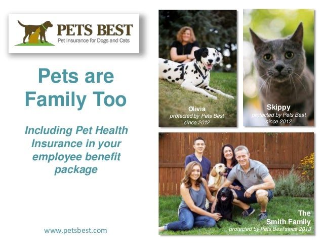 Pets are Family Too Including Pet Health Insurance in your employee benefit package www.petsbest.com The Smith Family prot...