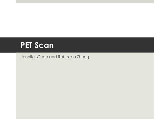 PET Scan Jennifer Guan and Rebecca Zheng