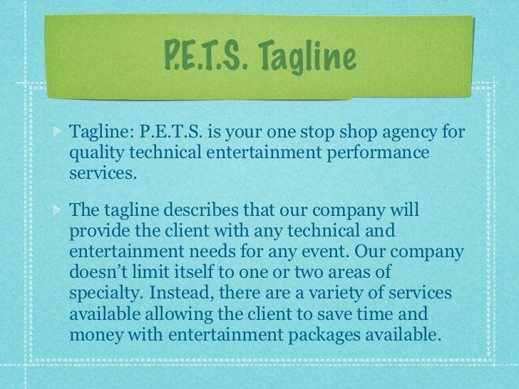 P.E.T.S. TaglineTagline: P.E.T.S. is your one stop shop agency forquality technical entertainment performanceservices.The ...