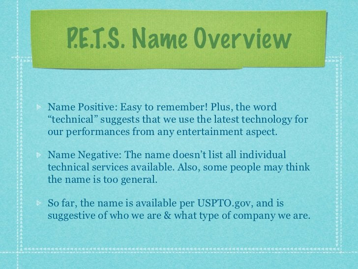 """P.E.T.S. Name Over viewName Positive: Easy to remember! Plus, the word""""technical"""" suggests that we use the latest technolo..."""