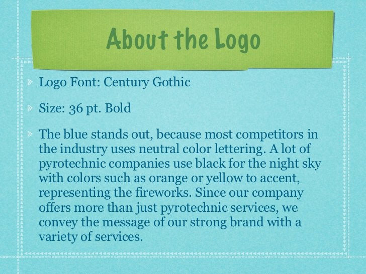 About the LogoLogo Font: Century GothicSize: 36 pt. BoldThe blue stands out, because most competitors inthe industry uses ...
