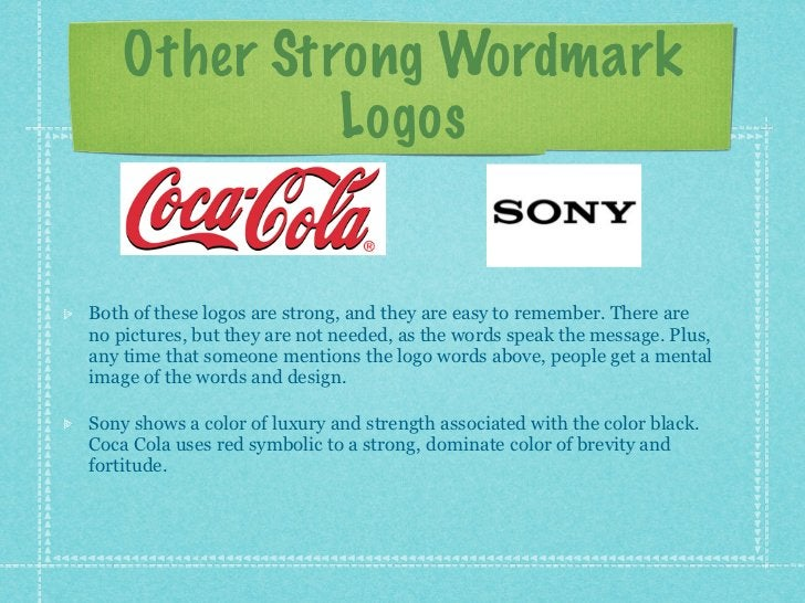 Other Strong Wordmark             LogosBoth of these logos are strong, and they are easy to remember. There areno pictures...